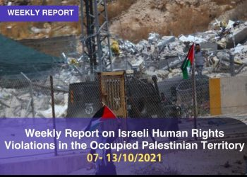 Weekly Report on Israeli Human Rights Violations in the Occupied Palestinian Territory (07 – 13 October 2021)